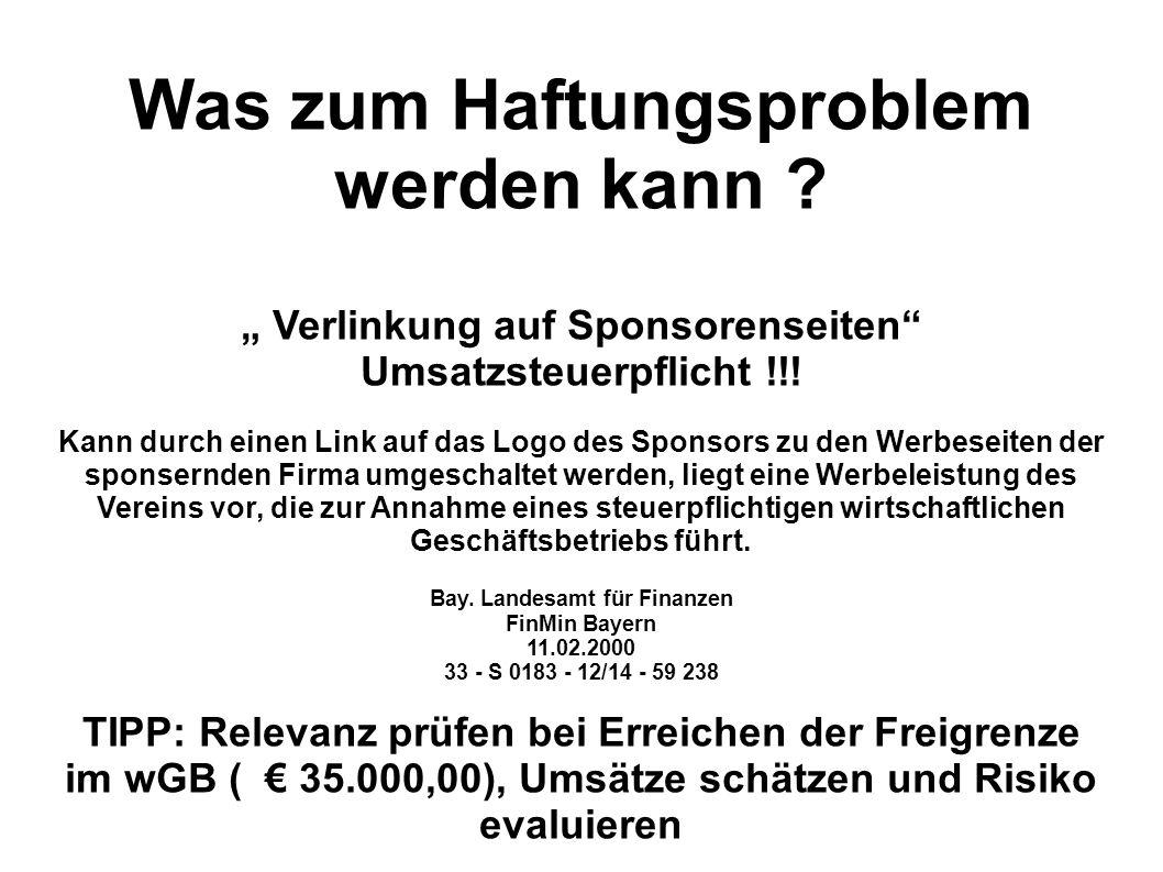 Was zum Haftungsproblem werden kann ? Verlinkung auf Sponsorenseiten Umsatzsteuerpflicht !!! Kann durch einen Link auf das Logo des Sponsors zu den We