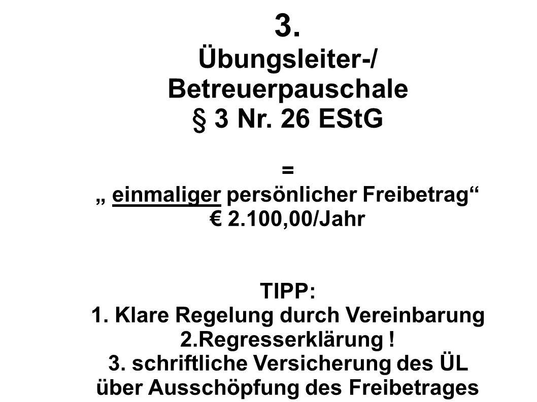 3. Übungsleiter-/ Betreuerpauschale § 3 Nr. 26 EStG = einmaliger persönlicher Freibetrag 2.100,00/Jahr TIPP: 1. Klare Regelung durch Vereinbarung 2.Re