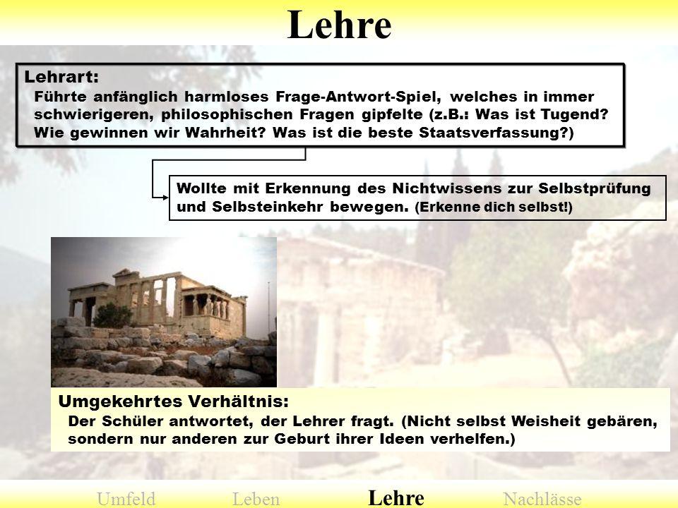 Lehrart: Führte anfänglich harmloses Frage-Antwort-Spiel, welches in immer schwierigeren, philosophischen Fragen gipfelte (z.B.: Was ist Tugend? Wie g