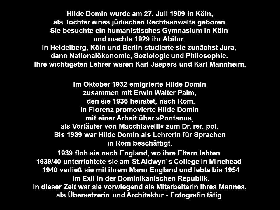 Hilde Domin wurde am 27.Juli 1909 in Köln, als Tochter eines jüdischen Rechtsanwalts geboren.