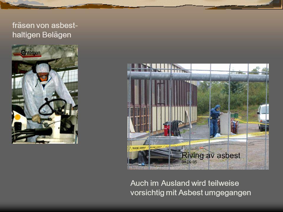fräsen von asbest- haltigen Belägen Auch im Ausland wird teilweise vorsichtig mit Asbest umgegangen