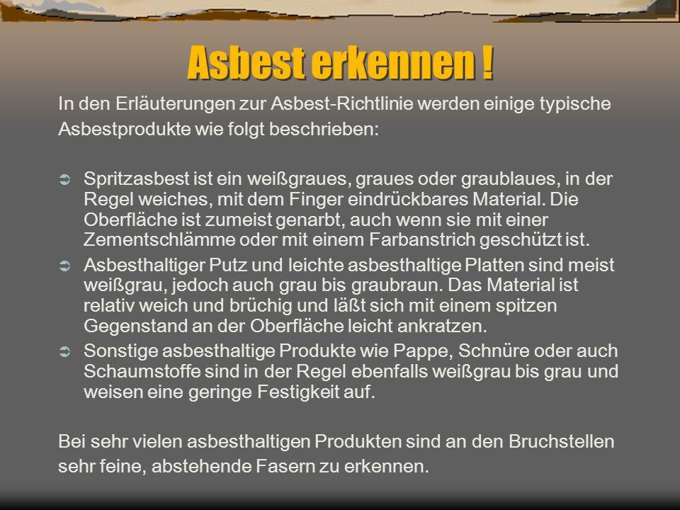 Asbest erkennen ! In den Erläuterungen zur Asbest-Richtlinie werden einige typische Asbestprodukte wie folgt beschrieben: Spritzasbest ist ein weißgra
