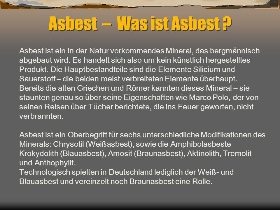 Asbest – Was ist Asbest ? Asbest ist ein in der Natur vorkommendes Mineral, das bergmännisch abgebaut wird. Es handelt sich also um kein künstlich her