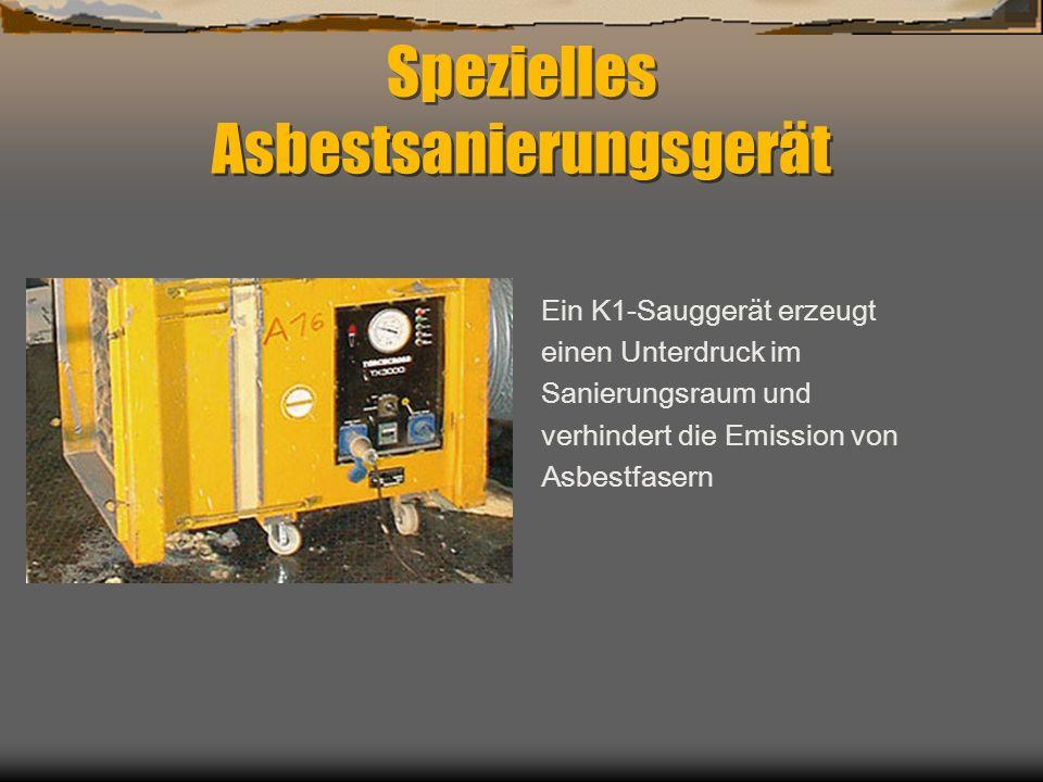 Spezielles Asbestsanierungsgerät Ein K1-Sauggerät erzeugt einen Unterdruck im Sanierungsraum und verhindert die Emission von Asbestfasern