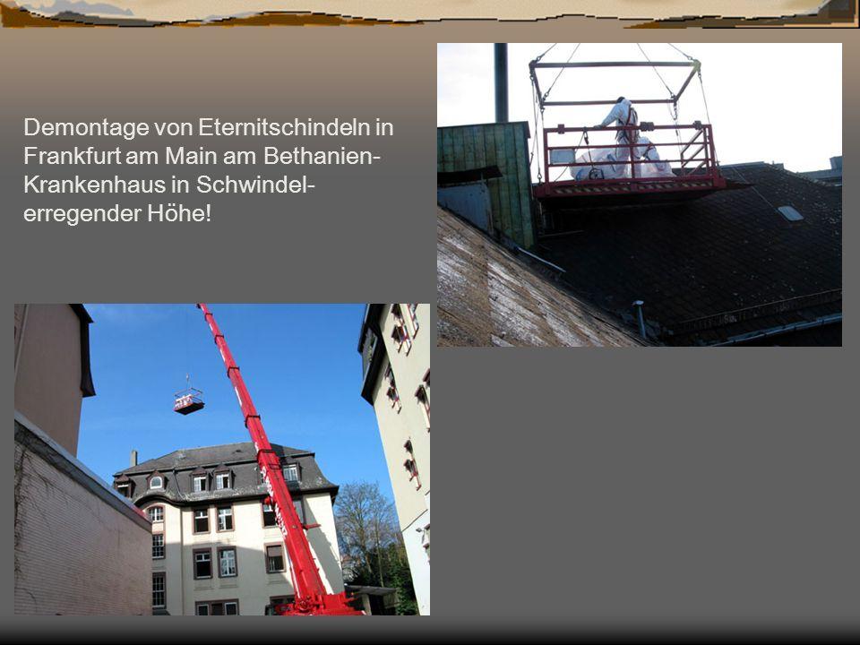 Demontage von Eternitschindeln in Frankfurt am Main am Bethanien- Krankenhaus in Schwindel- erregender Höhe!