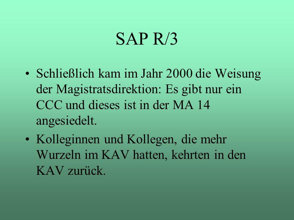 SAP R/3 Schließlich kam im Jahr 2000 die Weisung der Magistratsdirektion: Es gibt nur ein CCC und dieses ist in der MA 14 angesiedelt. Kolleginnen und