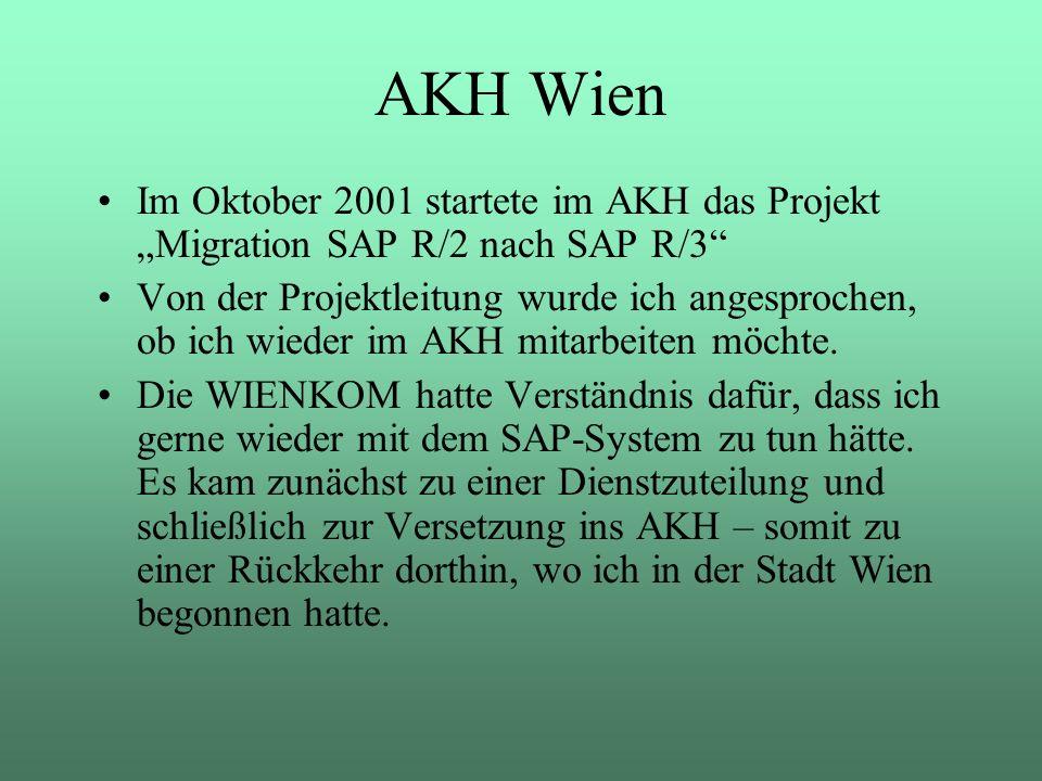 Im Oktober 2001 startete im AKH das Projekt Migration SAP R/2 nach SAP R/3 Von der Projektleitung wurde ich angesprochen, ob ich wieder im AKH mitarbe