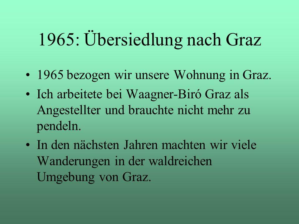 1965 bezogen wir unsere Wohnung in Graz. Ich arbeitete bei Waagner-Biró Graz als Angestellter und brauchte nicht mehr zu pendeln. In den nächsten Jahr