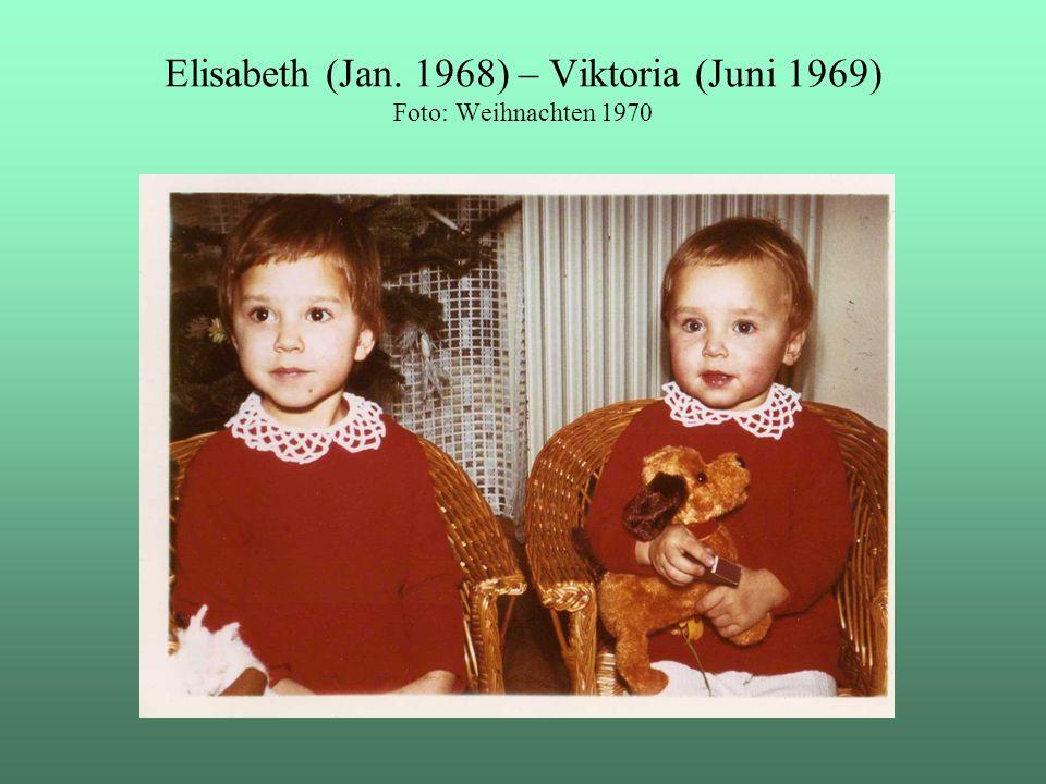 Elisabeth (Jan. 1968) – Viktoria (Juni 1969) Foto: Weihnachten 1970