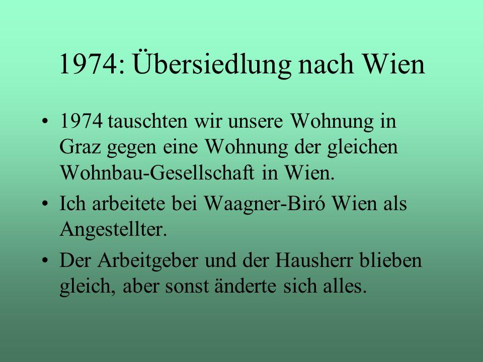 1974 tauschten wir unsere Wohnung in Graz gegen eine Wohnung der gleichen Wohnbau-Gesellschaft in Wien. Ich arbeitete bei Waagner-Biró Wien als Angest
