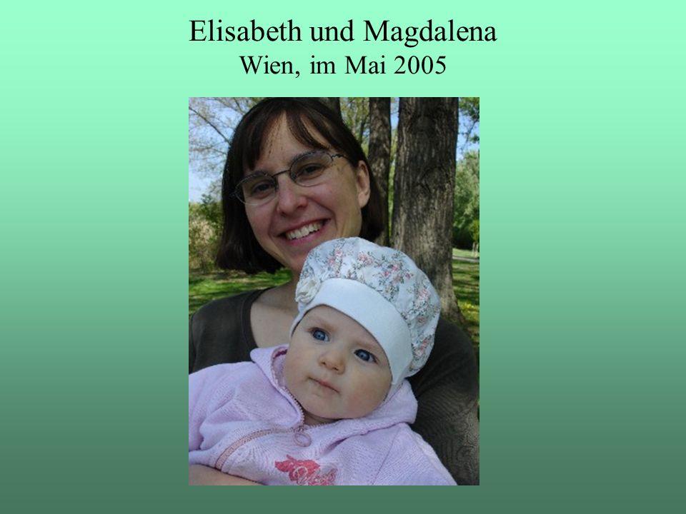 Elisabeth und Magdalena Wien, im Mai 2005
