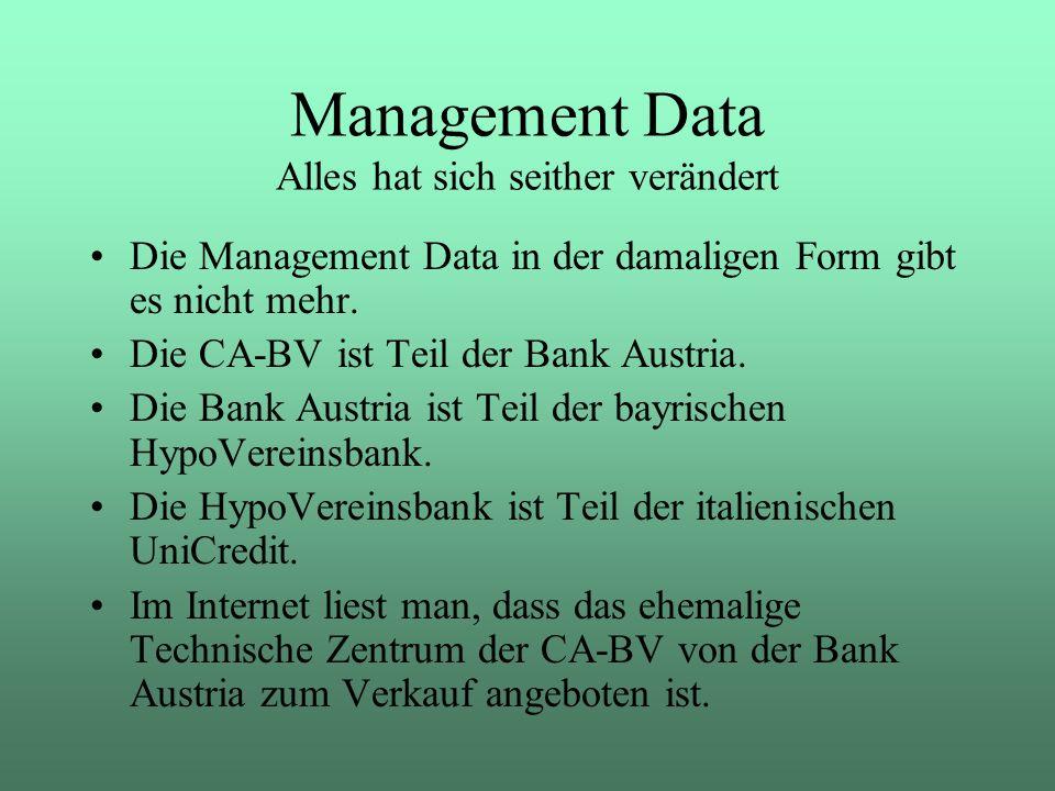 Die Management Data in der damaligen Form gibt es nicht mehr. Die CA-BV ist Teil der Bank Austria. Die Bank Austria ist Teil der bayrischen HypoVerein
