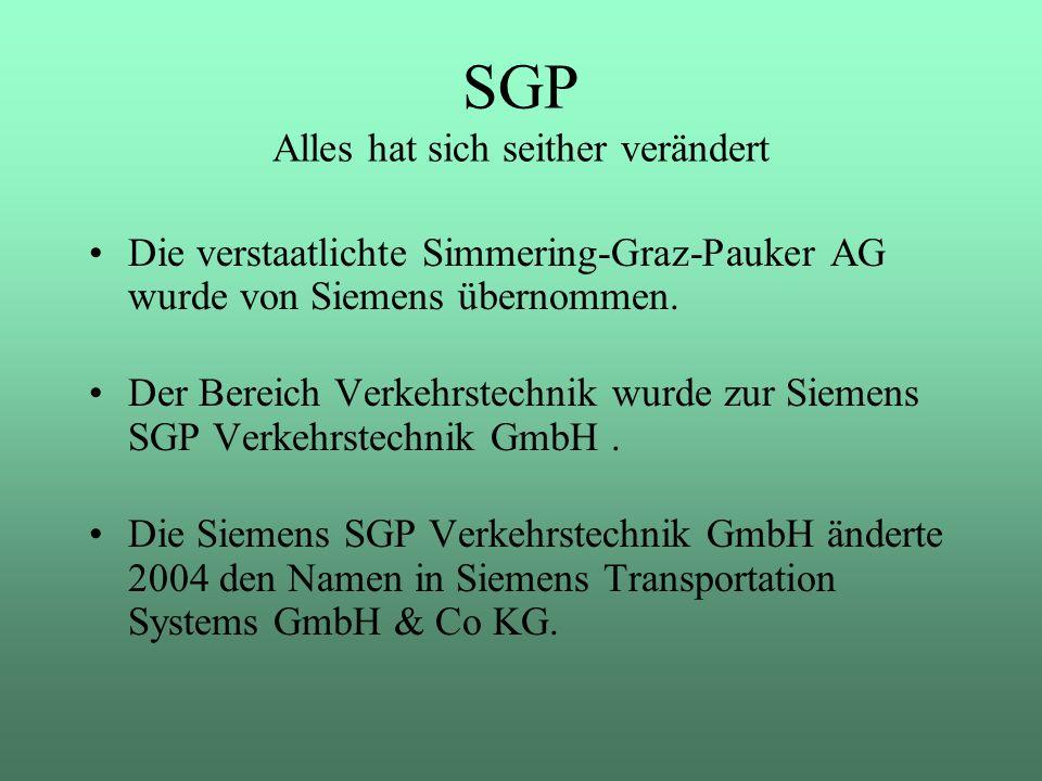 Die verstaatlichte Simmering-Graz-Pauker AG wurde von Siemens übernommen. Der Bereich Verkehrstechnik wurde zur Siemens SGP Verkehrstechnik GmbH. Die