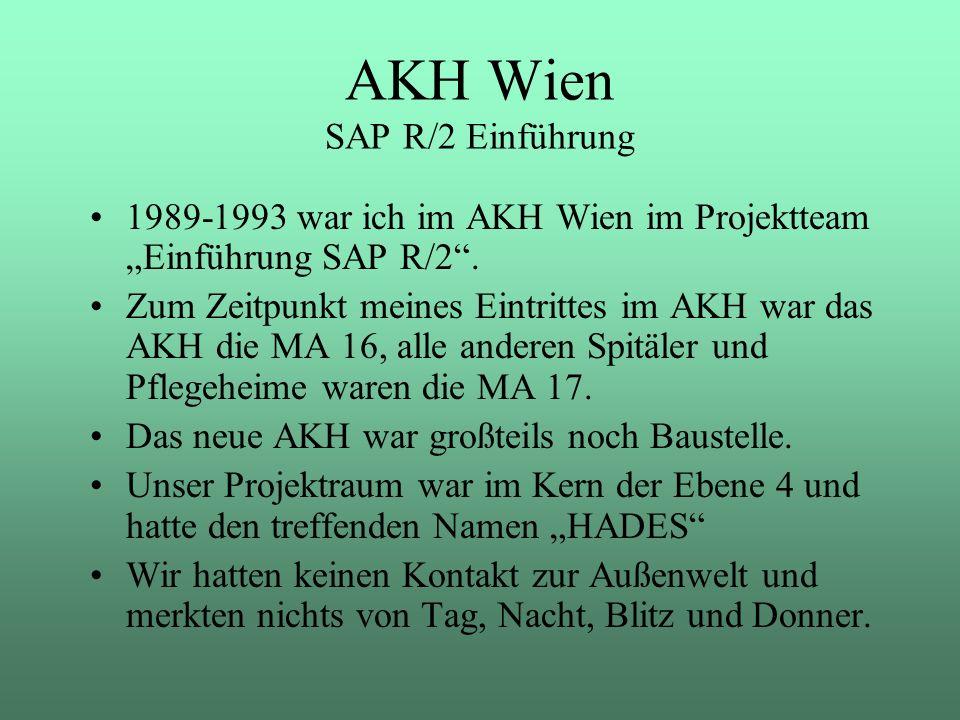AKH Wien SAP R/2 Einführung 1989-1993 war ich im AKH Wien im Projektteam Einführung SAP R/2. Zum Zeitpunkt meines Eintrittes im AKH war das AKH die MA