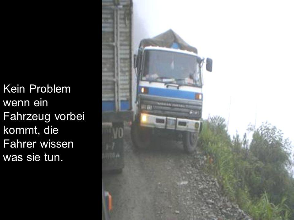 Kein Problem wenn ein Fahrzeug vorbei kommt, die Fahrer wissen was sie tun.