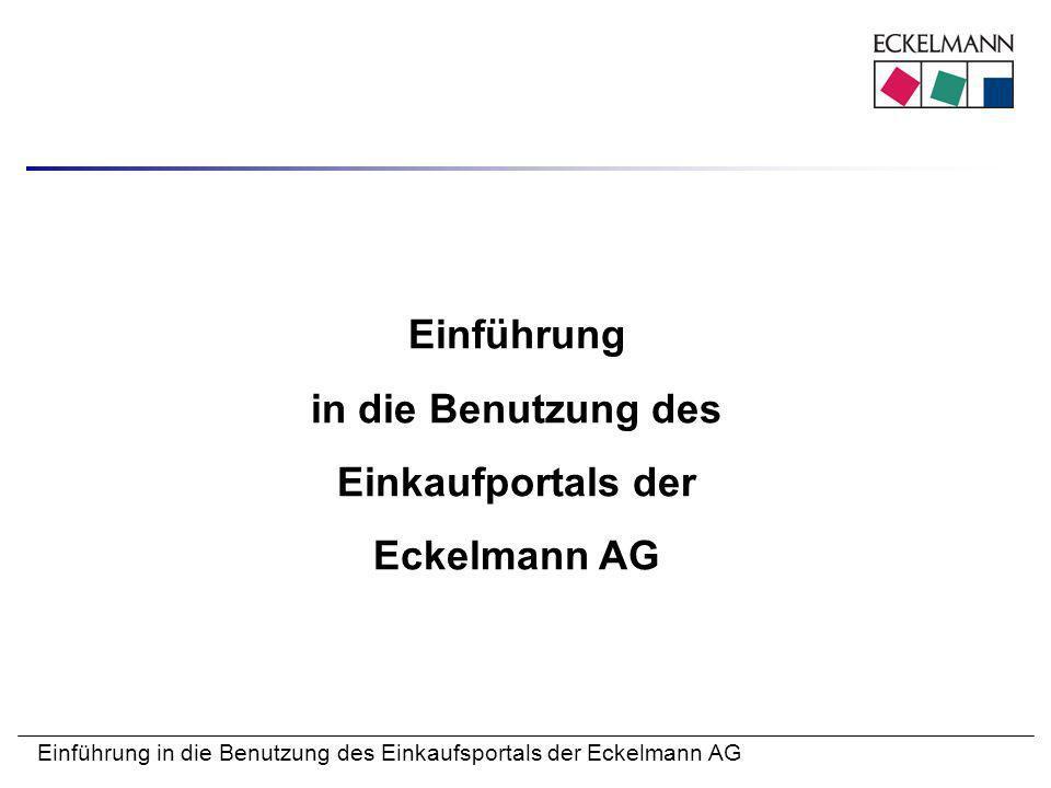 Einführung in die Benutzung des Einkaufsportals der Eckelmann AG Einführung in die Benutzung des Einkaufportals der Eckelmann AG