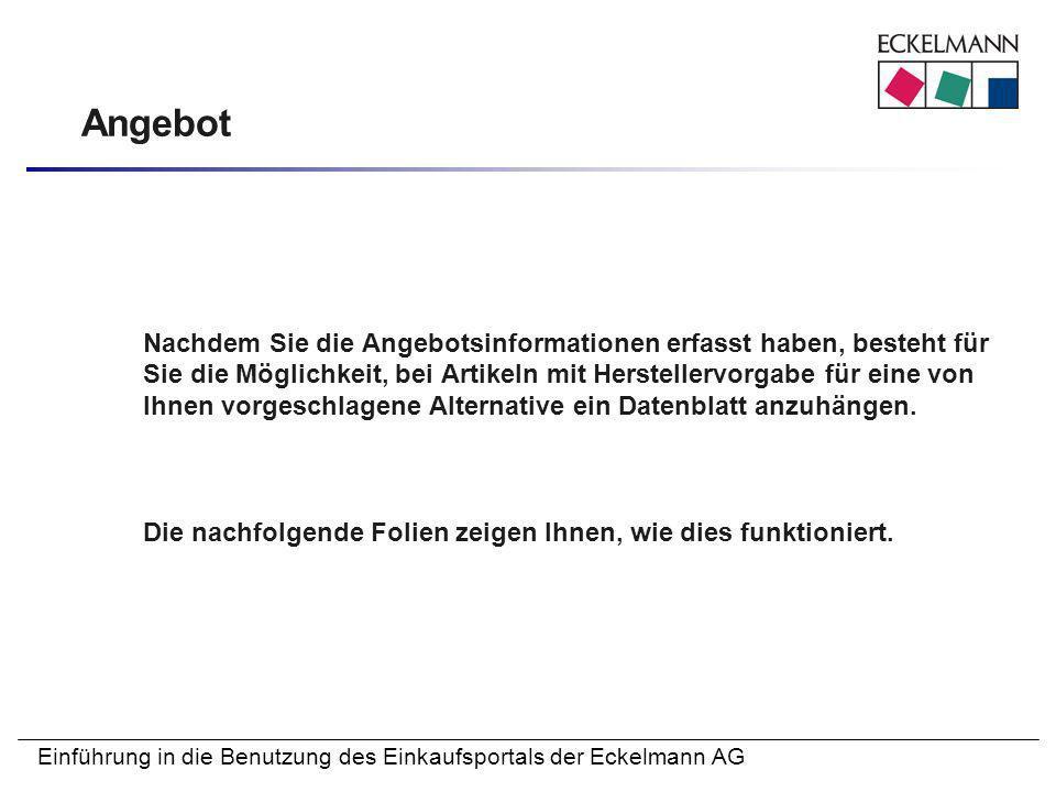 Einführung in die Benutzung des Einkaufsportals der Eckelmann AG Angebot Nachdem Sie die Angebotsinformationen erfasst haben, besteht für Sie die Mögl