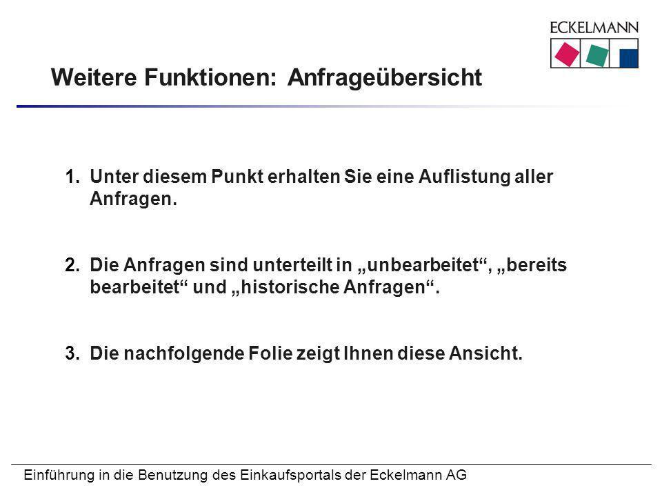 Einführung in die Benutzung des Einkaufsportals der Eckelmann AG Weitere Funktionen: Anfrageübersicht 1.Unter diesem Punkt erhalten Sie eine Auflistun