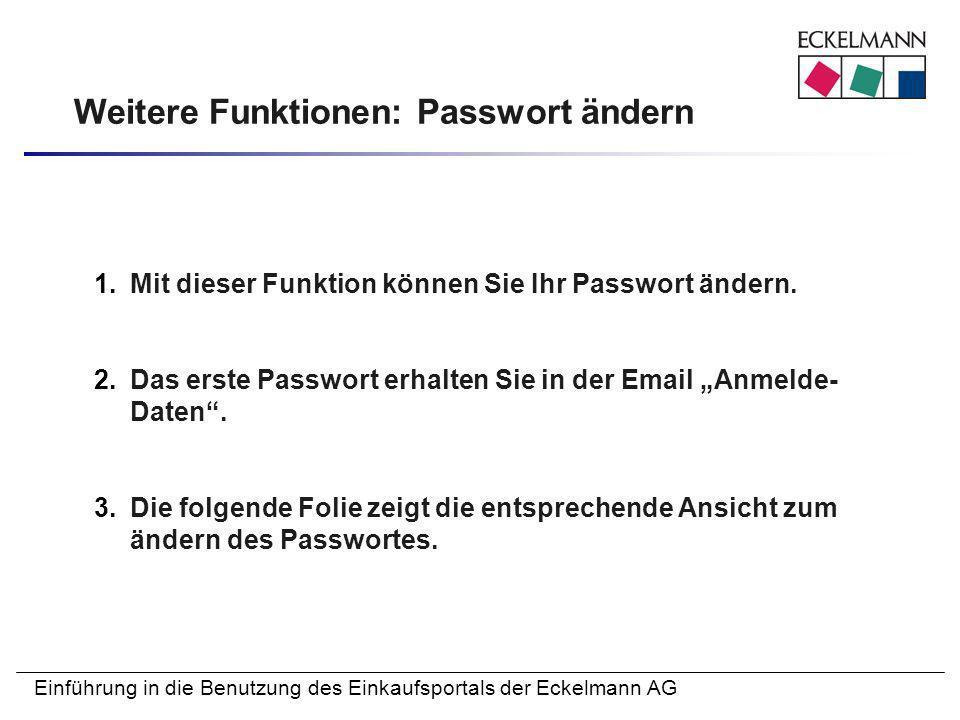 Einführung in die Benutzung des Einkaufsportals der Eckelmann AG Weitere Funktionen: Passwort ändern 1.Mit dieser Funktion können Sie Ihr Passwort änd