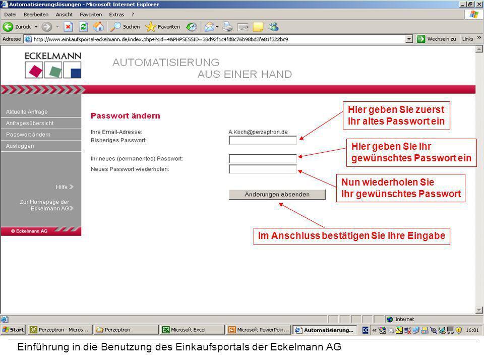 Einführung in die Benutzung des Einkaufsportals der Eckelmann AG Hier geben Sie zuerst Ihr altes Passwort ein Hier geben Sie Ihr gewünschtes Passwort