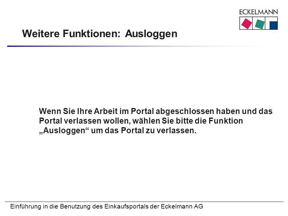 Einführung in die Benutzung des Einkaufsportals der Eckelmann AG Weitere Funktionen: Ausloggen Wenn Sie Ihre Arbeit im Portal abgeschlossen haben und
