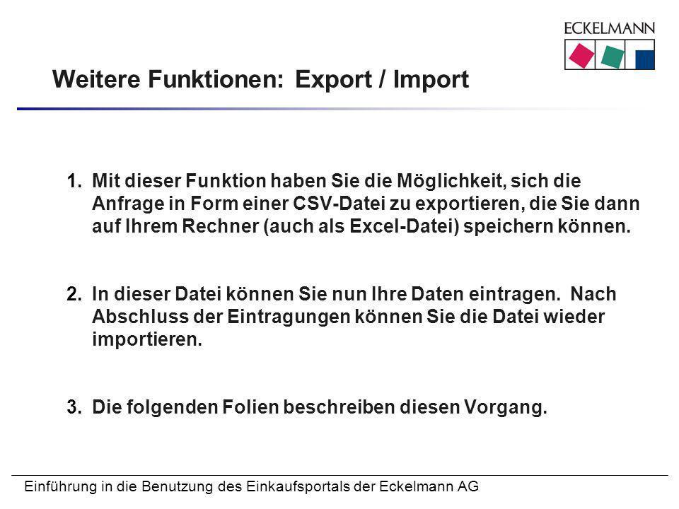 Einführung in die Benutzung des Einkaufsportals der Eckelmann AG Weitere Funktionen: Export / Import 1.Mit dieser Funktion haben Sie die Möglichkeit,