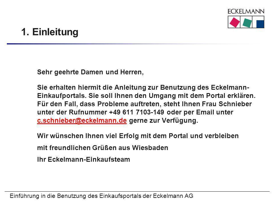 Einführung in die Benutzung des Einkaufsportals der Eckelmann AG 1. Einleitung Sehr geehrte Damen und Herren, Sie erhalten hiermit die Anleitung zur B