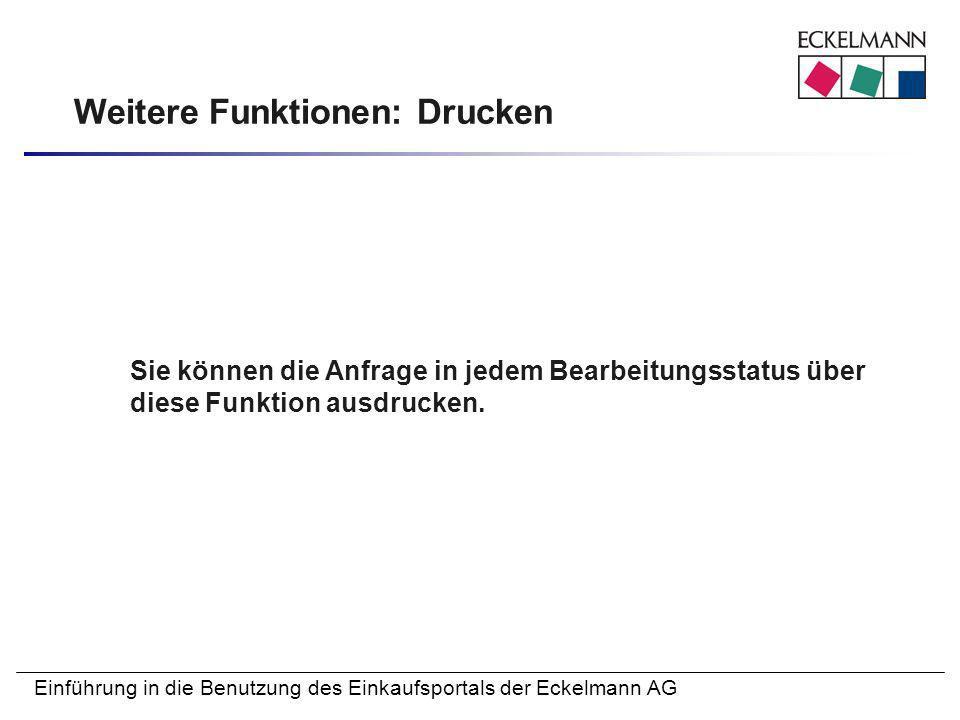 Einführung in die Benutzung des Einkaufsportals der Eckelmann AG Weitere Funktionen: Drucken Sie können die Anfrage in jedem Bearbeitungsstatus über d