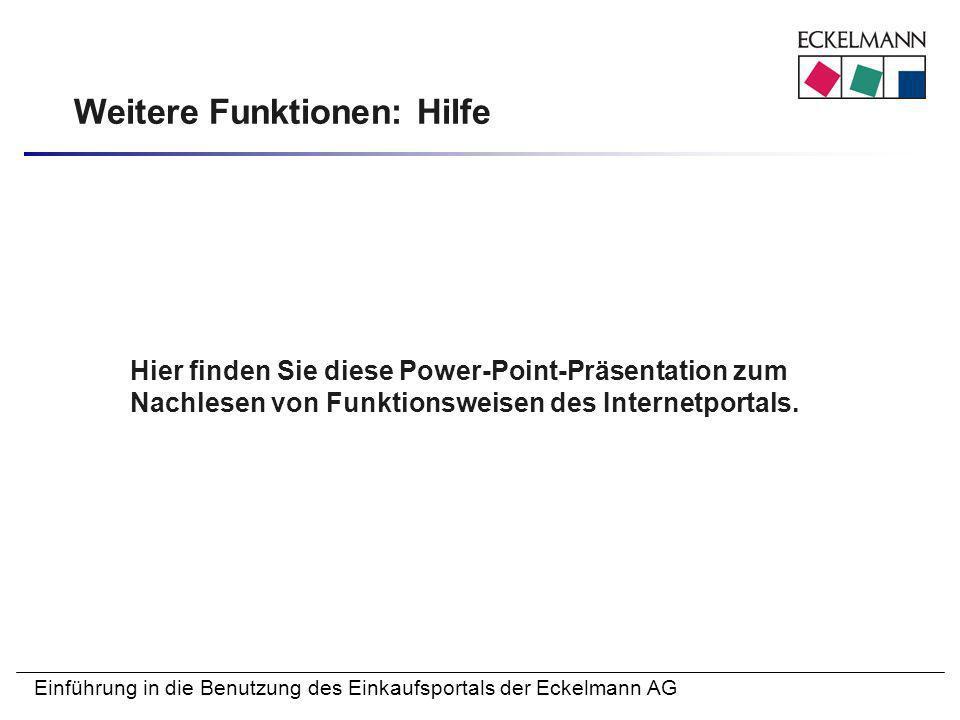 Einführung in die Benutzung des Einkaufsportals der Eckelmann AG Weitere Funktionen: Hilfe Hier finden Sie diese Power-Point-Präsentation zum Nachlese