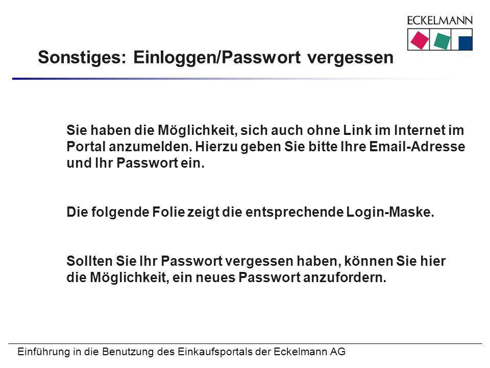 Einführung in die Benutzung des Einkaufsportals der Eckelmann AG Sonstiges: Einloggen/Passwort vergessen Sie haben die Möglichkeit, sich auch ohne Lin