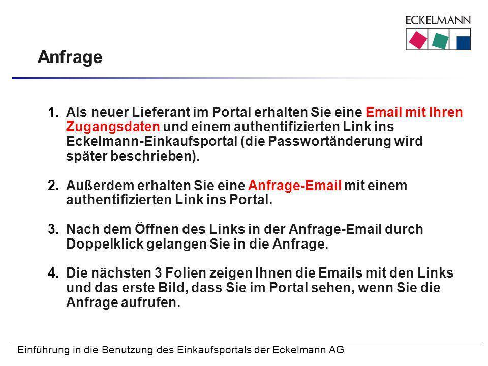 Einführung in die Benutzung des Einkaufsportals der Eckelmann AG Anfrage 1.Als neuer Lieferant im Portal erhalten Sie eine Email mit Ihren Zugangsdate