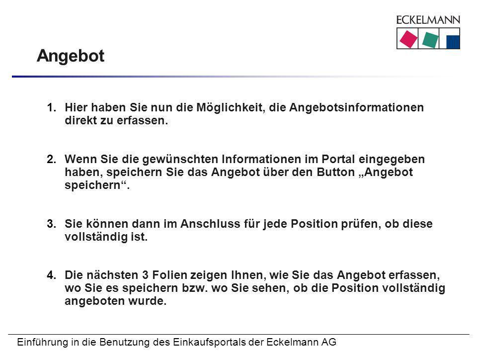 Einführung in die Benutzung des Einkaufsportals der Eckelmann AG Angebot 1.Hier haben Sie nun die Möglichkeit, die Angebotsinformationen direkt zu erf