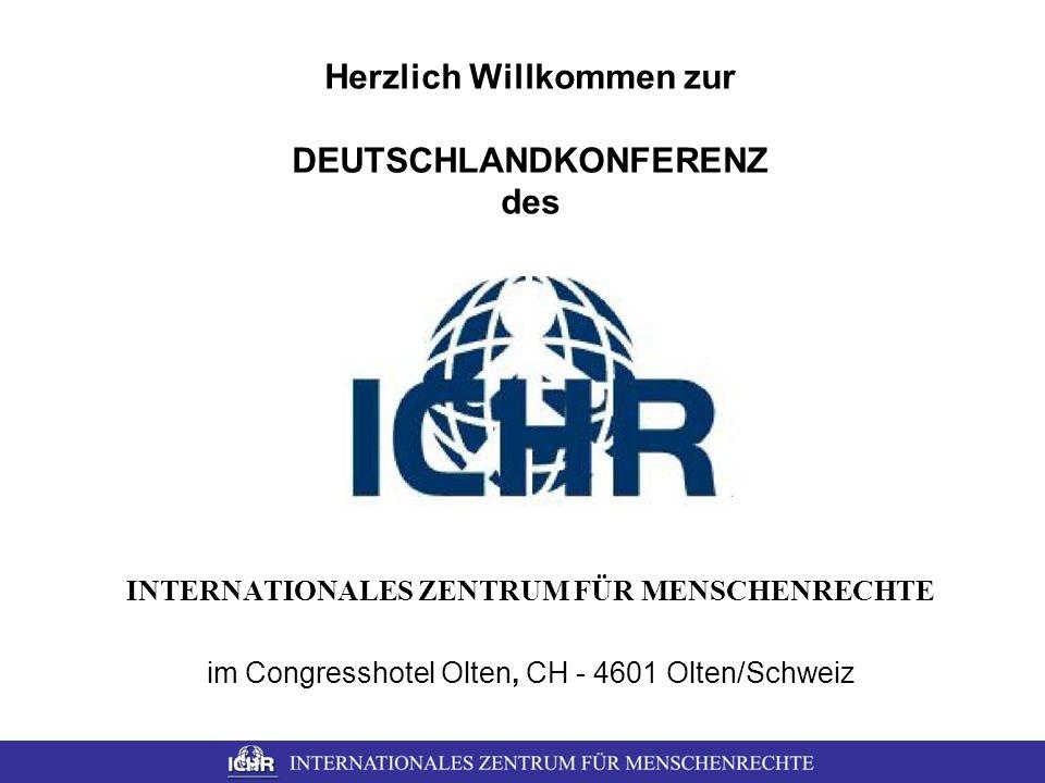 INTERNATIONALES ZENTRUM FÜR MENSCHENRECHTE im Congresshotel Olten, CH - 4601 Olten/Schweiz Herzlich Willkommen zur DEUTSCHLANDKONFERENZ des