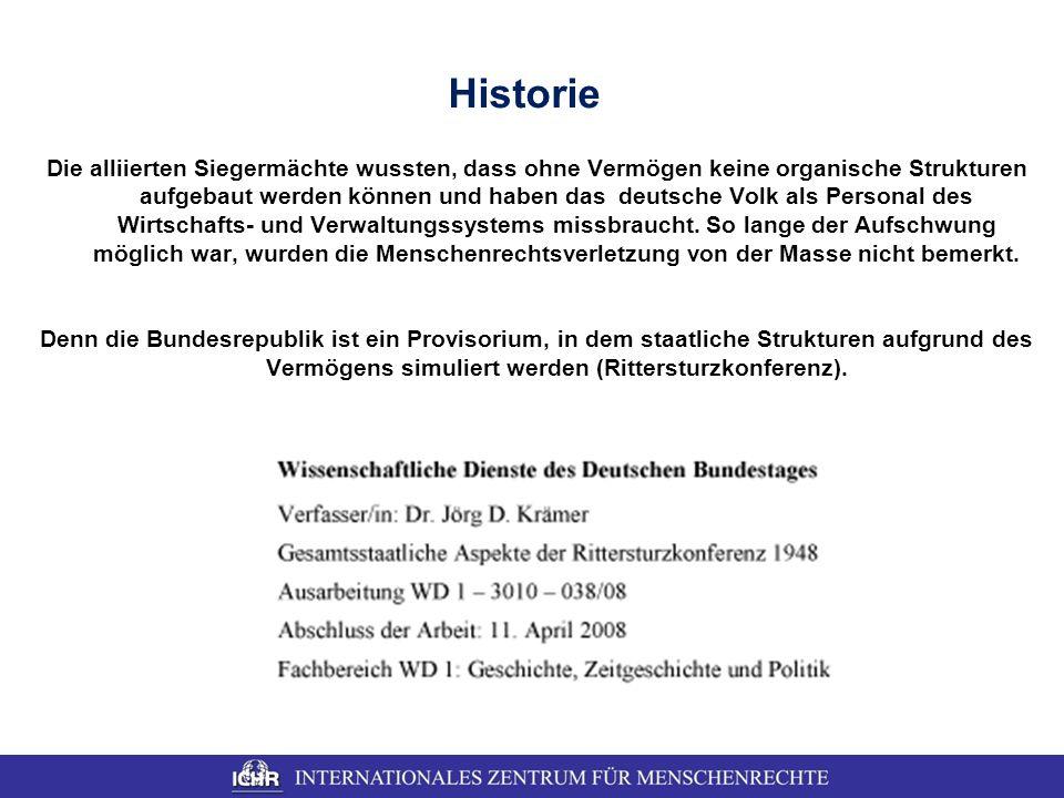 Historie Die alliierten Siegermächte wussten, dass ohne Vermögen keine organische Strukturen aufgebaut werden können und haben das deutsche Volk als P