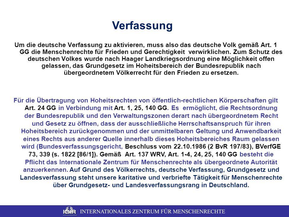 Verfassung Um die deutsche Verfassung zu aktivieren, muss also das deutsche Volk gemäß Art. 1 GG die Menschenrechte für Frieden und Gerechtigkeit verw