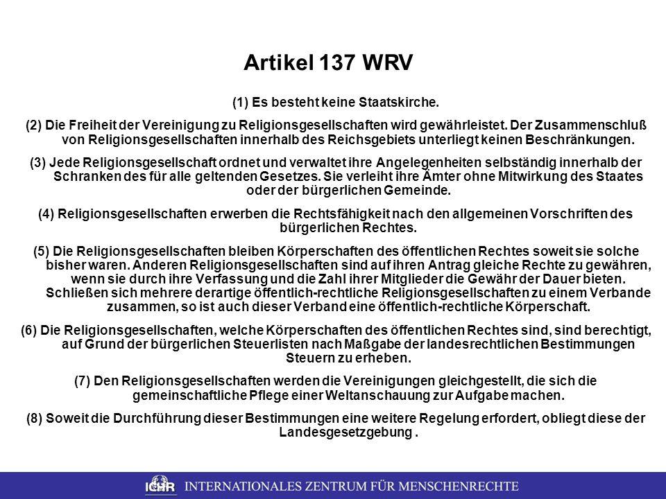 Artikel 137 WRV (1) Es besteht keine Staatskirche. (2) Die Freiheit der Vereinigung zu Religionsgesellschaften wird gewährleistet. Der Zusammenschluß