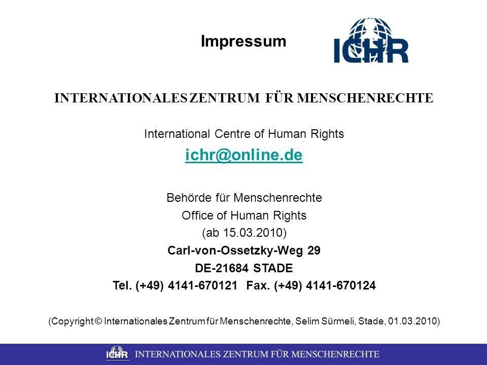 Impressum INTERNATIONALES ZENTRUM FÜR MENSCHENRECHTE International Centre of Human Rights ichr@online.de Behörde für Menschenrechte Office of Human Ri