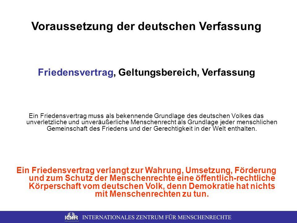 Voraussetzung der deutschen Verfassung Ein Friedensvertrag muss als bekennende Grundlage des deutschen Volkes das unverletzliche und unveräußerliche M