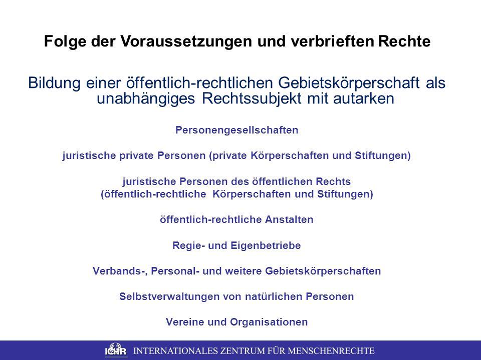 Folge der Voraussetzungen und verbrieften Rechte Bildung einer öffentlich-rechtlichen Gebietskörperschaft als unabhängiges Rechtssubjekt mit autarken