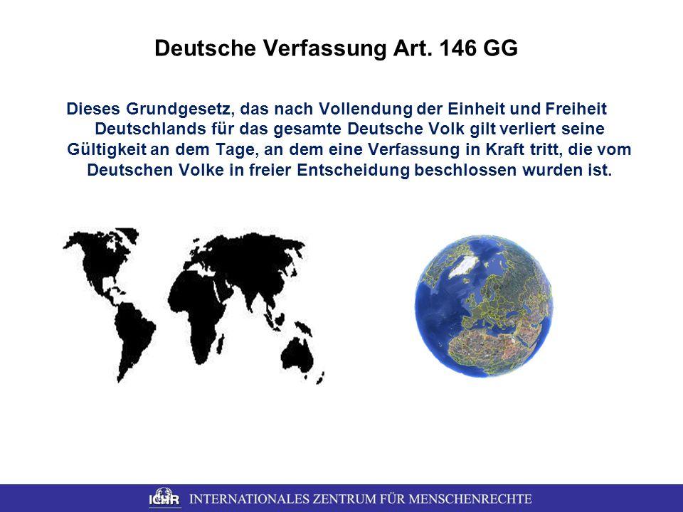 Deutsche Verfassung Art. 146 GG Dieses Grundgesetz, das nach Vollendung der Einheit und Freiheit Deutschlands für das gesamte Deutsche Volk gilt verli