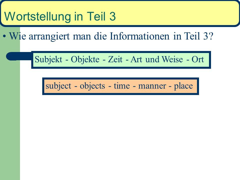Wortstellung in Teil 3 Teil 1 des Hauptsatzes ist meistens kurz, weil er nur eine grammatische Einheit haben kann. Teil 2 und 4 sind meistens kurz, we