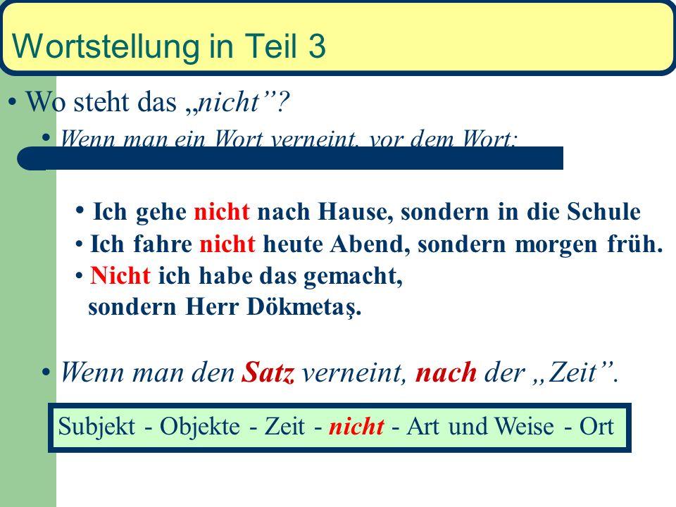 Wortstellung in Teil 3 Wie arrangiert man die Informationen in Teil 3? Subjekt - Objekte - Zeit - Art und Weise - Ort subject - objects - time - manne