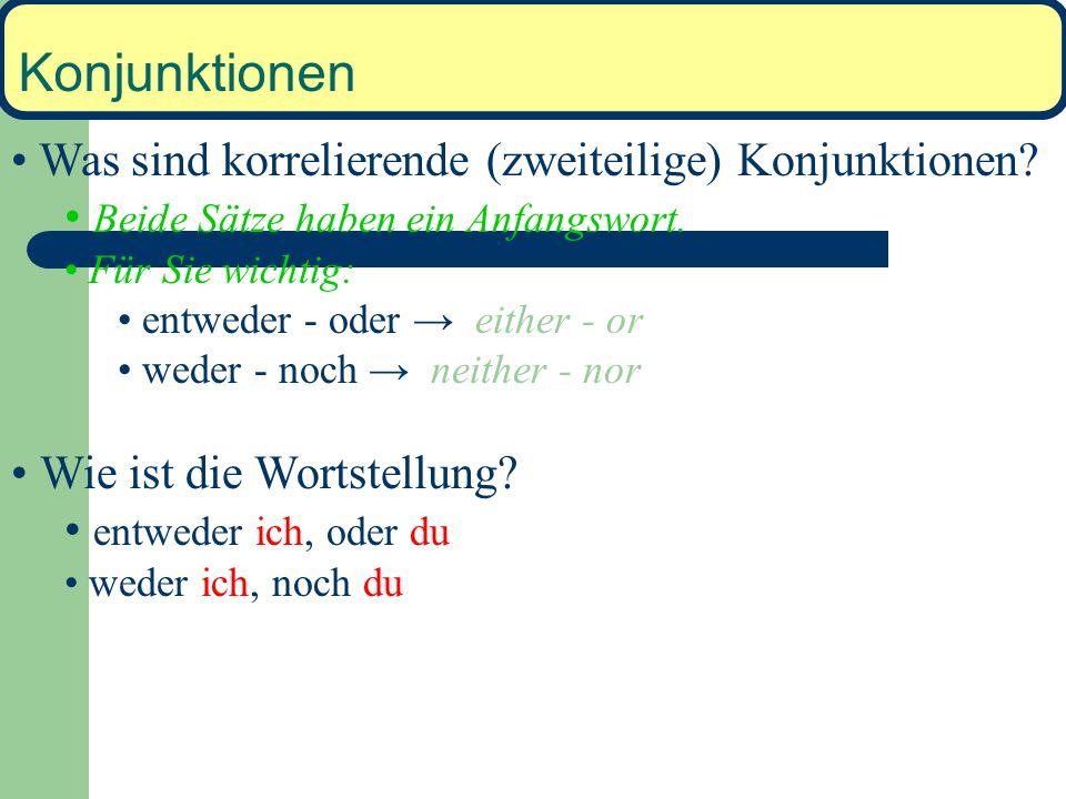 Konjunktionen Beispiel: Ich bin krank gewesen, als ich in Berlin gewesen bin. 1 2 3 4 1 3---------3 4 2 Ich habe (es) gewusst, dass er ein Idiot ist.