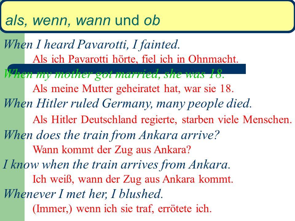 als, wenn, wann und ob when bedeutet im Deutschen als, wenn oder wann. when = als Ein einziges Ereignis in der Vergangenheit (single event in the past