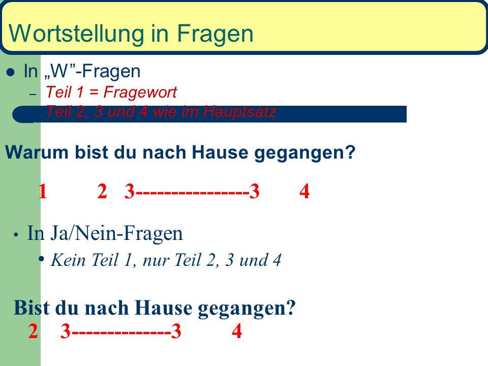 Wortstellung in Fragen In W-Fragen – Teil 1 = Fragewort – Teil 2, 3 und 4 wie im Hauptsatz Warum bist du nach Hause gegangen.