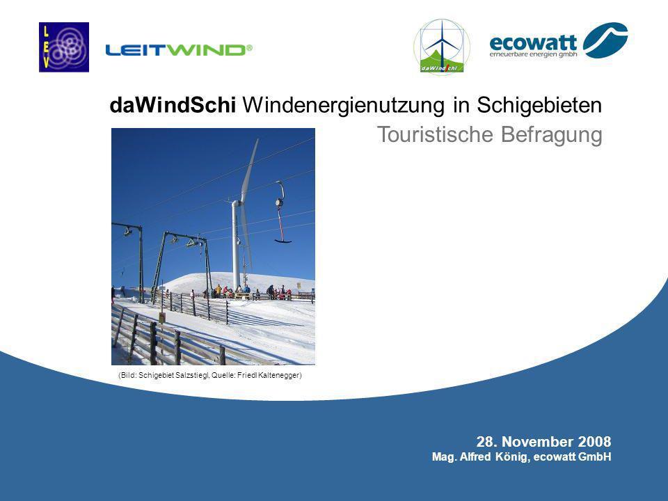 daWindSchi Windenergienutzung in Schigebieten ecowatt erneuerbare energien GmbH 28. November 2008 Mag. Alfred König, ecowatt GmbH daWindSchi Windenerg