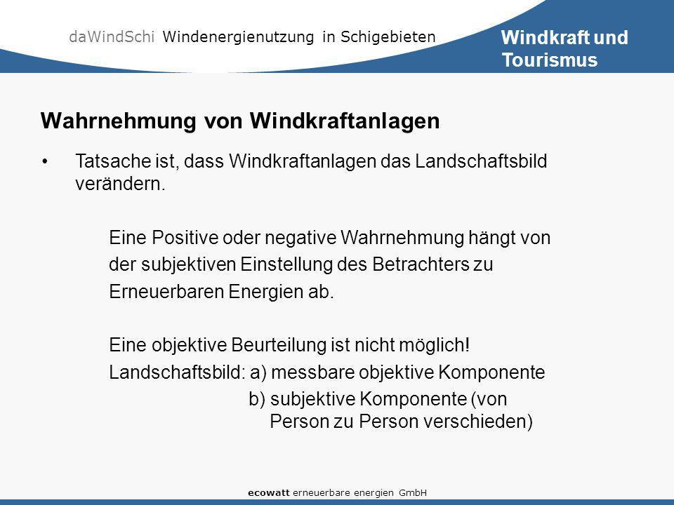 daWindSchi Windenergienutzung in Schigebieten ecowatt erneuerbare energien GmbH Wahrnehmung von Windkraftanlagen Tatsache ist, dass Windkraftanlagen d