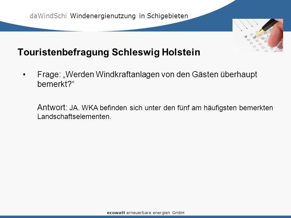 daWindSchi Windenergienutzung in Schigebieten ecowatt erneuerbare energien GmbH Touristenbefragung Schleswig Holstein Frage: Werden Windkraftanlagen von den Gästen überhaupt bemerkt.