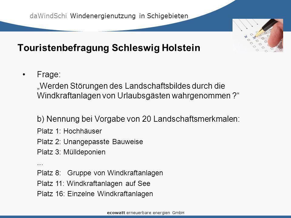 daWindSchi Windenergienutzung in Schigebieten ecowatt erneuerbare energien GmbH Frage: Werden Störungen des Landschaftsbildes durch die Windkraftanlag
