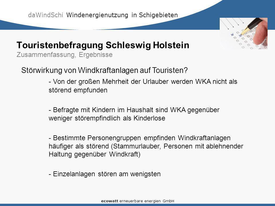 daWindSchi Windenergienutzung in Schigebieten ecowatt erneuerbare energien GmbH Touristenbefragung Schleswig Holstein Zusammenfassung, Ergebnisse Störwirkung von Windkraftanlagen auf Touristen.